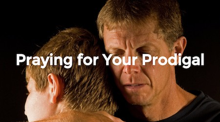 How to pray for your prodigal. Step-by-step guidelines based on the story of the Prodigal Son