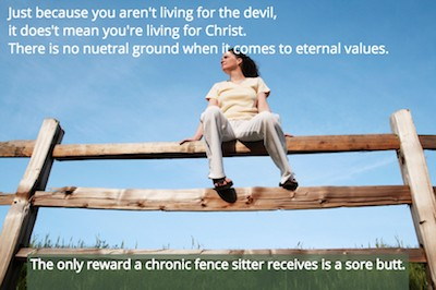 Passivity has no place in a Christian's life. There is no neutral ground in the spiritual realm.