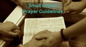 Guidelines to ensure small group prayer times are fruitful, exciting and faith-filled.